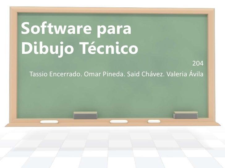 Software paraDibujo Técnico                                                      204 Tassio Encerrado. Omar Pineda. Said C...
