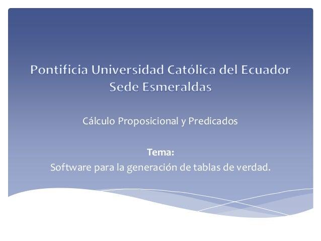 Cálculo Proposicional y Predicados Tema: Software para la generación de tablas de verdad.