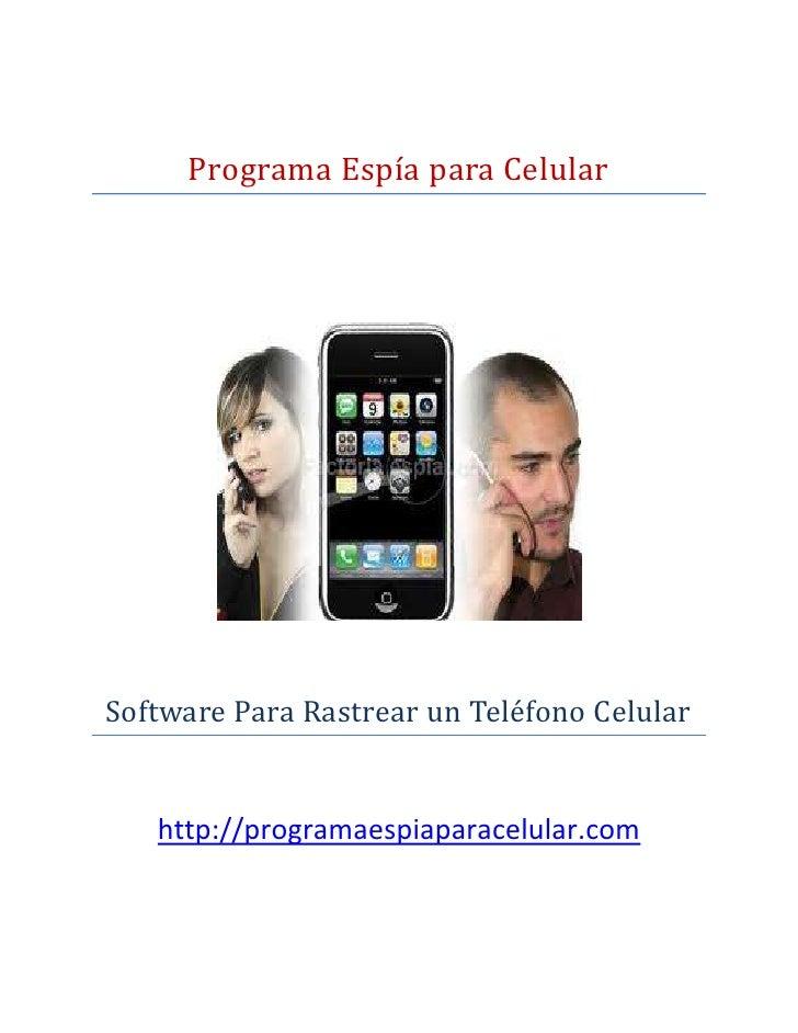 Programa Espía para CelularSoftware Para Rastrear un Teléfono Celular   http://programaespiaparacelular.com