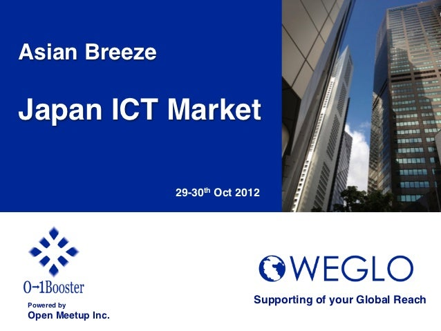 Asian Breeze!!Japan ICT Market !                     29-30th Oct 2012	Powered by!                                    Suppo...