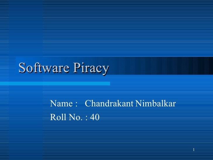 Software Piracy Name :  Chandrakant Nimbalkar Roll No. : 40