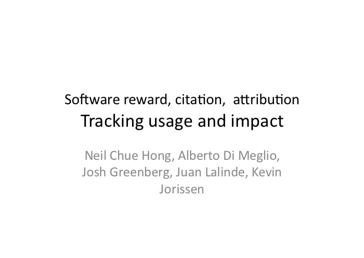 So#ware	  reward,	  cita.on,	  	  a0ribu.on	     Tracking	  usage	  and	  impact	     Neil	  Chue	  Hong,	  Alberto	  Di	 ...