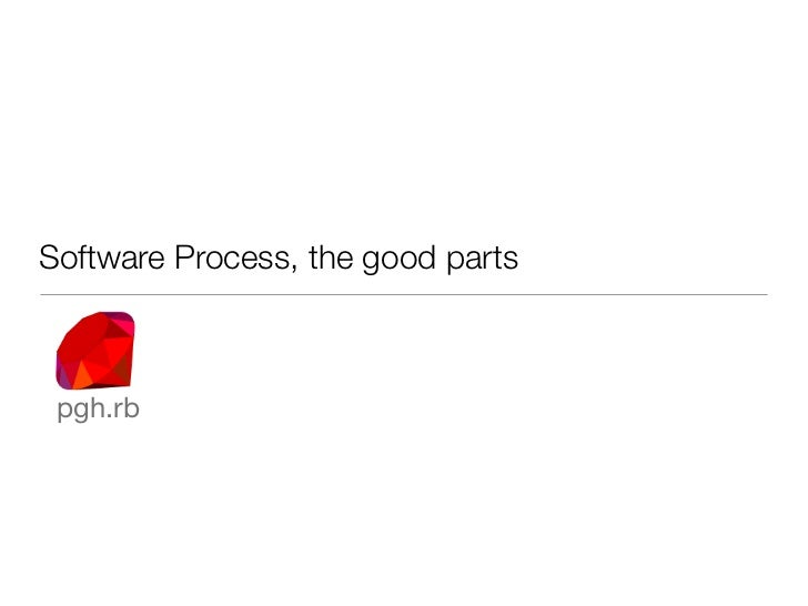 Software Process, the good parts pgh.rb