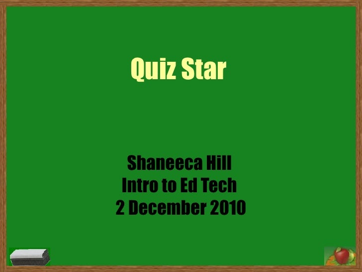 Quiz Star  Shaneeca Hill  Intro to Ed Tech  2 December 2010