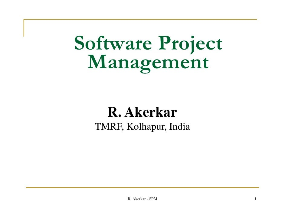 Software Pr j tS ft r Project Manage ent Management    R. Akerkar  TMRF, K lh  TMRF Kolhapur, India                 I di  ...
