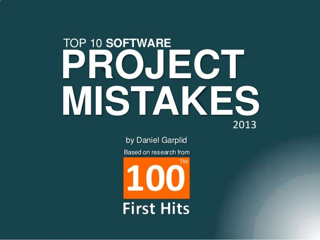 TOP 10 SOFTWARE  PROJECT MISTAKES 2013  by Daniel Garplid Based on research from
