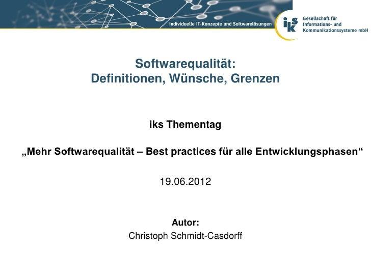"""Softwarequalität:             Definitionen, Wünsche, Grenzen                         iks Thementag""""Mehr Softwarequalität –..."""