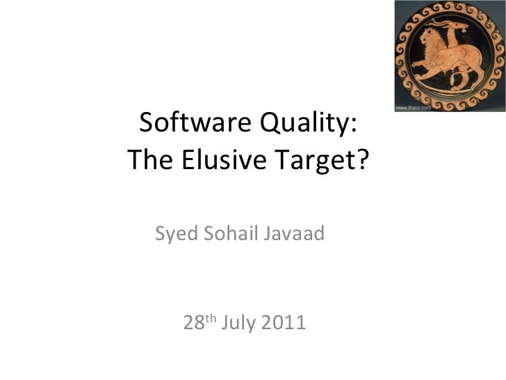 Software Quality:The Elusive Target?  Syed Sohail Javaad    28th July 2011
