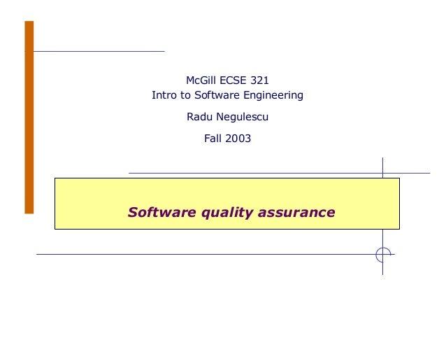 Software quality assurance McGill ECSE 321 Intro to Software Engineering Radu Negulescu Fall 2003