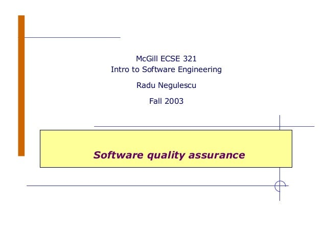 Software quality assurance McGill ECSE 321 Intro to Software Engineering Radu Negulescu Fall 2003