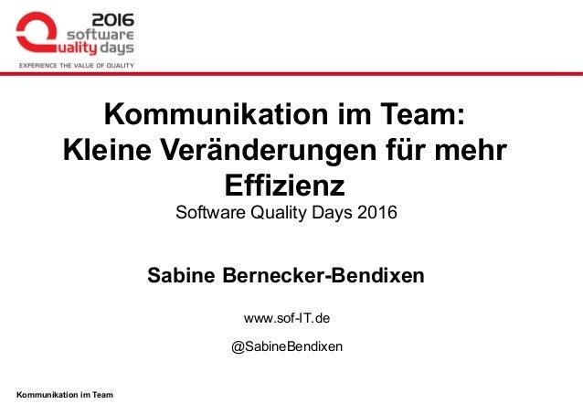 Kommunikation im Team Software Quality Days 2016 Sabine Bernecker-Bendixen www.sof-IT.de @SabineBendixen Kommunikation im ...