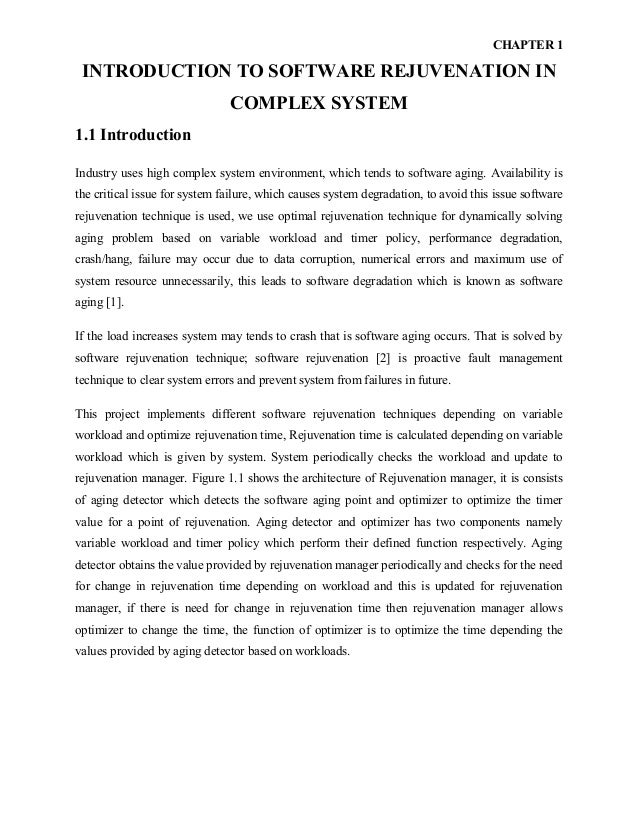 CHAPTER 1 INTRODUCTION TO SOFTWARE REJUVENATION IN COMPLEX SYSTEM 1.1 Introduction Industry uses high complex system envir...