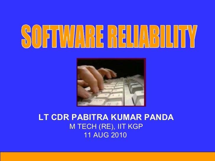 LT CDR PABITRA KUMAR PANDA M TECH (RE), IIT KGP 11 AUG 2010  SOFTWARE RELIABILITY