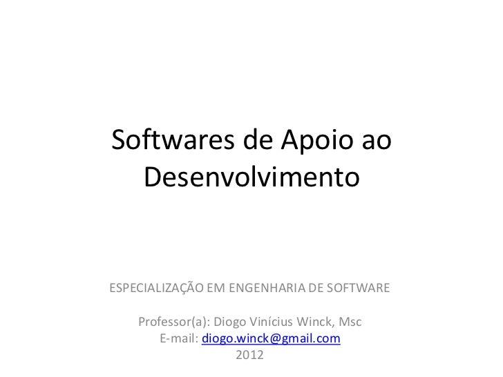 Softwares de Apoio ao  DesenvolvimentoESPECIALIZAÇÃO EM ENGENHARIA DE SOFTWARE    Professor(a): Diogo Vinícius Winck, Msc ...