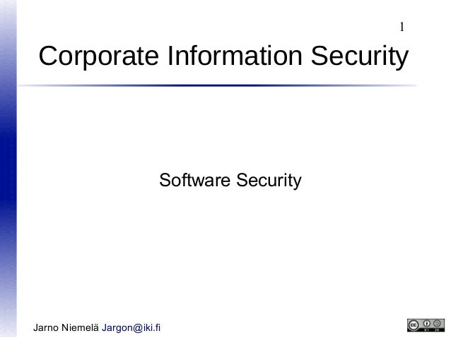 1  Corporate Information Security  Software Security  Jarno Niemelä Jargon@iki.fi
