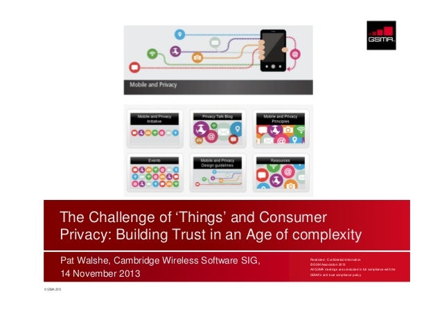 The Challenge of 'Things' and Consumer Privacy: Building Trust in an Age of complexity Pat Walshe, Cambridge Wireless Soft...