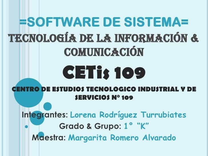 =SOFTWARE DE SISTEMA=<br />Tecnología de la información & comunicación<br />CETis 109<br />CENTRO DE ESTUDIOS TECNOLOGICO ...