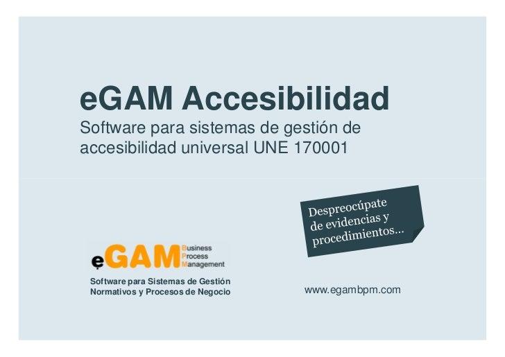 eGAM Accesibilidad        Software para sistemas de gestión de        accesibilidad universal UNE 170001            Softwa...