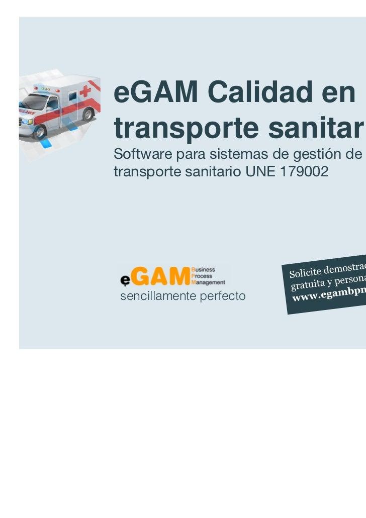 eGAM Calidad en                  transporte sanitario                  Software para sistemas de gestión de calidad en    ...