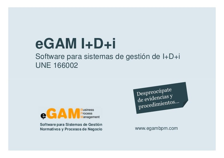 eGAM I+D+i        Software para sistemas de gestión de I+D+i        UNE 166002            Software para Sistemas de Gestió...