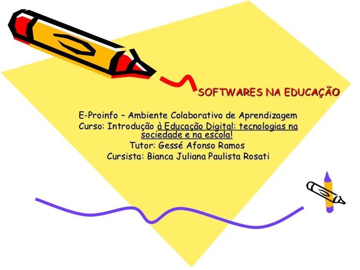 SOFTWARES NA EDUCAÇÃOE-Proinfo – Ambiente Colaborativo de AprendizagemCurso: Introdução à Educação Digital: tecnologias na...