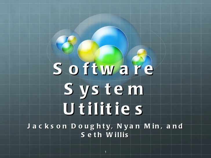 Software System Utilities <ul><li>Jackson Doughty, Nyan Min, and Seth Willis </li></ul>