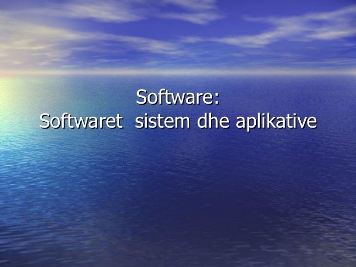 Software: Softwaret  sistem dhe aplikative