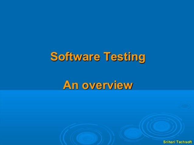 Software Testing  An overview                   Srihari Techsoft