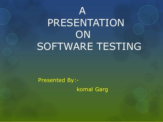 A PRESENTATION ON SOFTWARE TESTING Presented By:- komal Garg