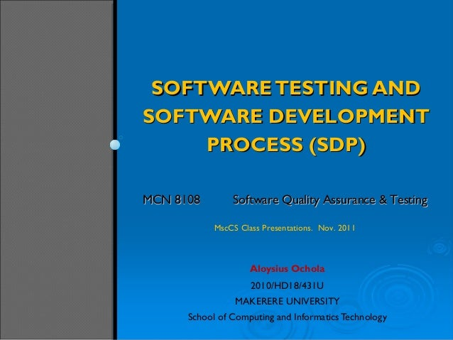 SOFTWARETESTING ANDSOFTWARETESTING ANDSOFTWARE DEVELOPMENTSOFTWARE DEVELOPMENTPROCESS (SDP)PROCESS (SDP)Aloysius Ochola201...