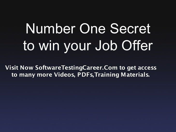 Number One Secret      to win your Job Offer Visit Now SoftwareTestingCareer.Com to get access   to many more Videos, PDFs...
