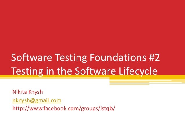 Software Testing Foundations #2Testing in the Software LifecycleNikita Knyshnknysh@gmail.comhttp://www.facebook.com/groups...