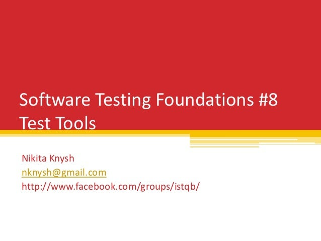 Software Testing Foundations #8Test ToolsNikita Knyshnknysh@gmail.comhttp://www.facebook.com/groups/istqb/