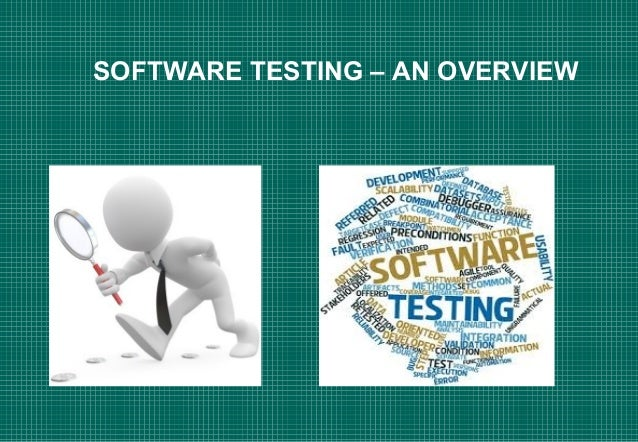 SOFTWARE TESTING – AN OVERVIEW