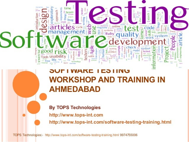 SOFTWARE TESTING WORKSHOP AND TRAINING IN AHMEDABAD By TOPS Technologies http://www.tops-int.com http://www.tops-int.com/s...