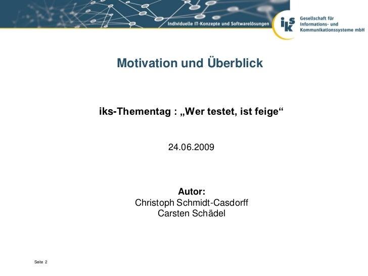 """Motivation und Überblick          iks-Thementag : """"Wer testet, ist feige""""                        24.06.2009               ..."""