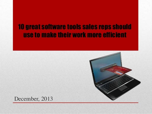 10 great software tools sales reps should use to make their work more efficient  December, 2013