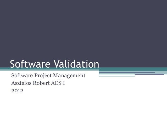 Software ValidationSoftware Project ManagementAsztalos Robert AES I2012