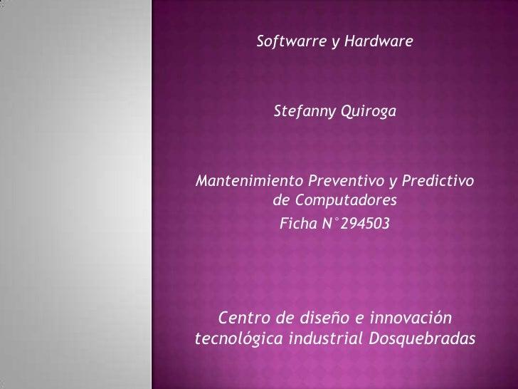 Softwarre y Hardware          Stefanny QuirogaMantenimiento Preventivo y Predictivo         de Computadores          Ficha...
