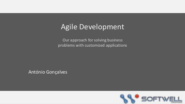 Agile Development              Our approach for solving business            problems with customized applicationsAntónio G...