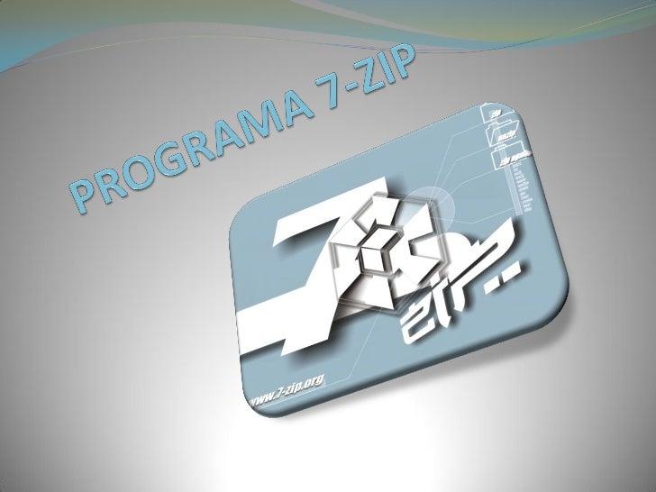 QUE ES 7-ZIP 7-ZIP es un compresor/descompresor de archivos de gran potencia y con una interfaz muy sencilla, cuenta con ...