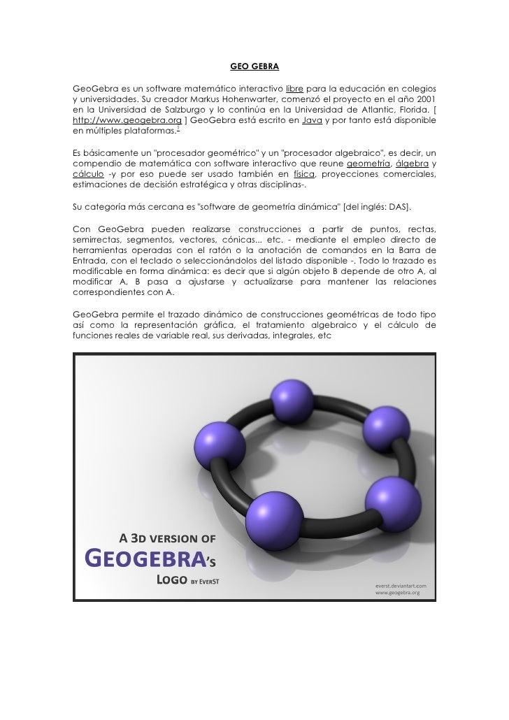 GEO GEBRAGeoGebra es un software matemático interactivo libre para la educación en colegiosy universidades. Su creador Mar...