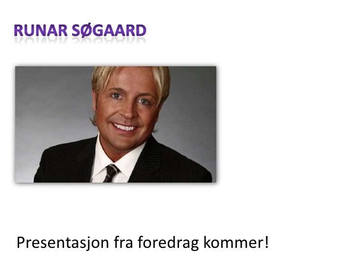 Runar søgaard<br />Presentasjonfraforedragkommer!<br />