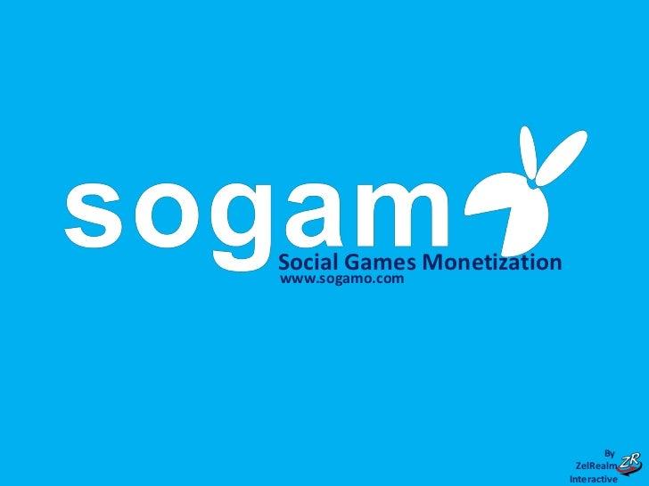 Social Games Monetizationwww.sogamo.com                                         By                                   ZelRe...