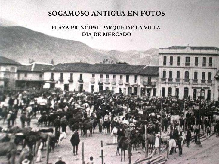 SOGAMOSO ANTIGUA EN FOTOSPLAZA PRINCIPAL PARQUE DE LA VILLA         DIA DE MERCADO