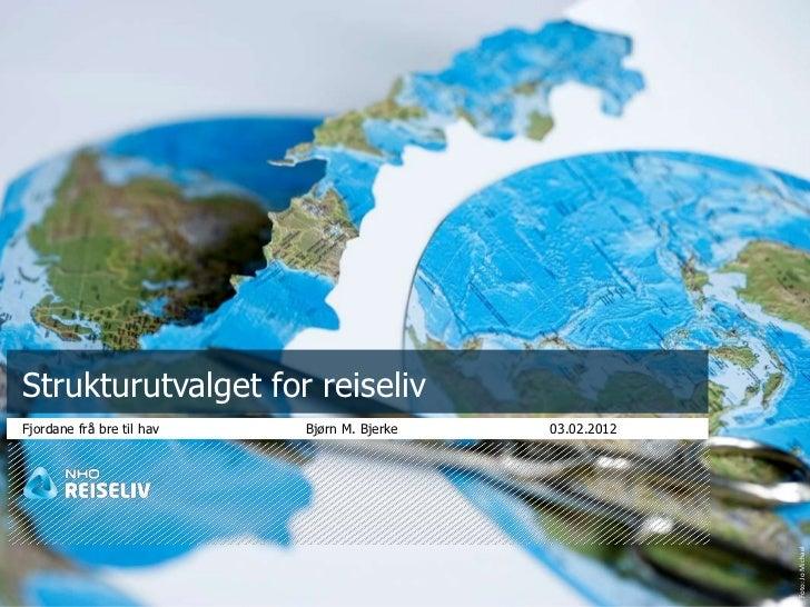 Strukturutvalget for reiselivFjordane frå bre til hav   Bjørn M. Bjerke   03.02.2012                                      ...