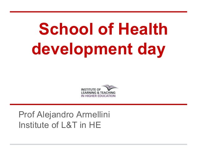School of Health development day Prof Alejandro Armellini Institute of L&T in HE