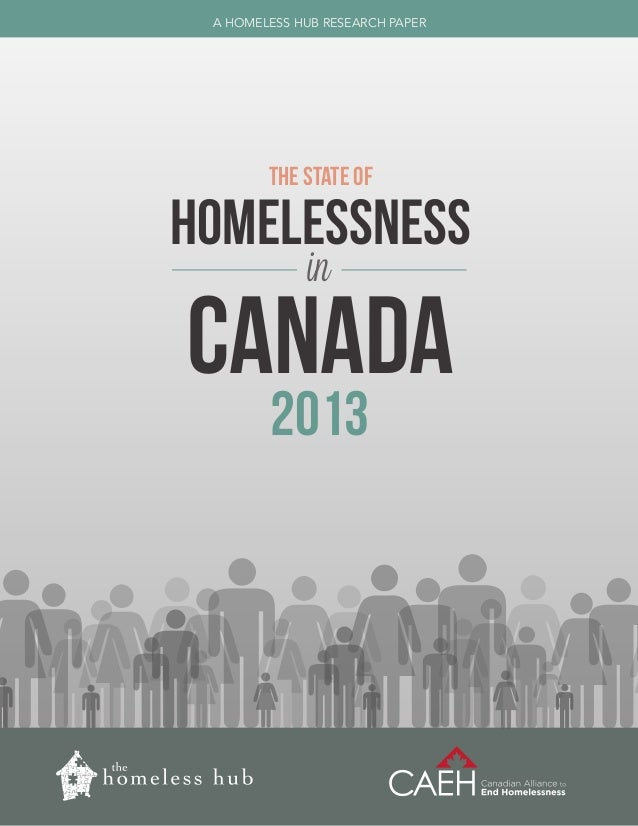 A HOMELESS HUB RESEARCH PAPER  THE STATE OF  HOMELESSNESS in  CANADA 2013