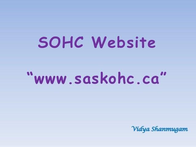 "SOHC Website ""www.saskohc.ca"" Vidya Shanmugam"