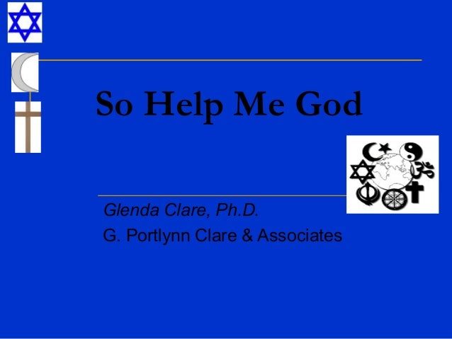 So Help Me God Glenda Clare, Ph.D. G. Portlynn Clare & Associates